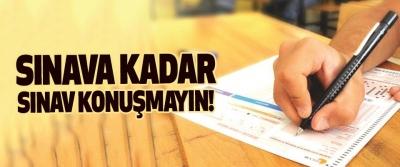 Sınava Kadar Sınav Konuşmayın!