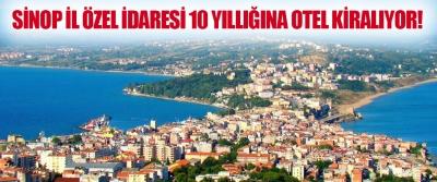 Sinop İl Özel İdaresi 10 Yıllığına Otel Kiralıyor!