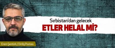 Sırbistan'dan gelecek Etler Helal mi?