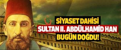Siyaset dahisi Sultan II. Abdülhamid Han bugün doğdu!