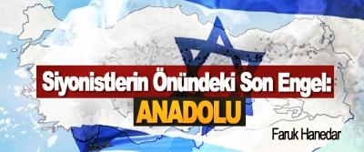 Siyonistlerin Önündeki Son Engel: Anadolu