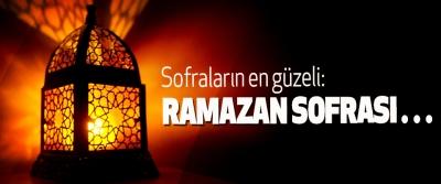 Sofraların en güzeli: Ramazan Sofrası…