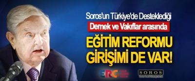 Soros'un Türkiye'de Desteklediği Dernek Ve Vakıflar arasında Eğitim Reformu Girişimi de Var!