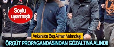 Soylu uyarmıştı, Ankara'da Beş Alman Vatandaşı Örgüt Propagandasından Gözaltına Alındı!