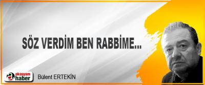 Söz verdim ben rabbime...