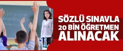 Sözlü Sınavla 20 Bin Öğretmen Alınacak