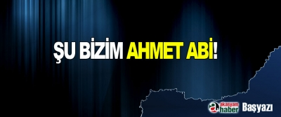 Şu Bizim Ahmet Abi!