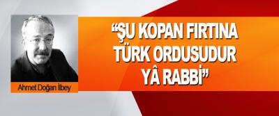 """""""Şu Kopan Fırtına Türk Ordusudur Yâ Rabbi"""""""