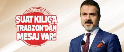 Suat Kılıç'a Trabzon'dan Mesaj Var!
