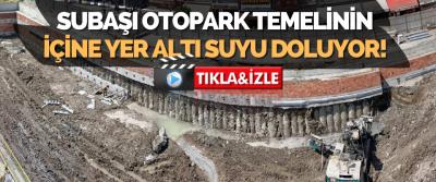 Subaşı Otopark Temelinin İçine Yer Altı Suyu Doluyor!