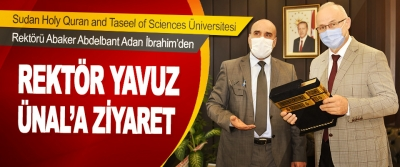 Sudan Holy Quran and Taseel of Sciences Üniversitesi Rektörü Abaker Abdelbant Adan İbrahim'den Rektör Ünal'a Ziyaret