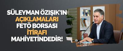Süleyman Özışık'ın Açıklamaları Fetö Borsası İtirafı Mahiyetindedir!