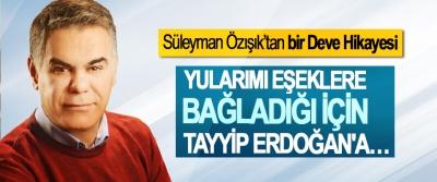 Süleyman Özışık'tan bir Deve Hikayesi; Yularımı Eşeklere Bağladığı İçin Tayyip Erdoğan'a…