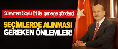 Süleyman Soylu 81 ile seçim güvenliği genelgesi gönderdi