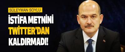 Süleyman Soylu İstifa Metnini Twitter'dan Kaldırmadı!