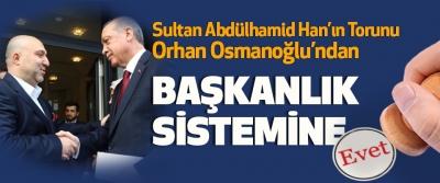 Sultan Abdülhamid Han'ın Torunu Orhan Osmanoğlu Başkanlık Sistemine Evet diyor