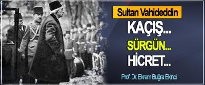 Sultan Vahideddin: Kaçış... Sürgün... Hicret...