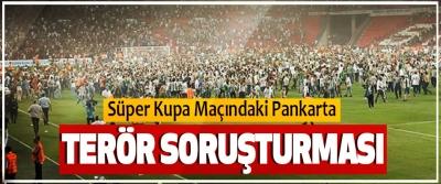 Süper Kupa Maçındaki Pankarta Terör Soruşturması