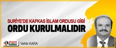 Suriye'de Kafkas İslam Ordusu Gibi Ordu Kurulmalıdır