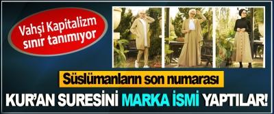 Süslümanların son numarası; Kur'an suresini marka ismi yaptılar!