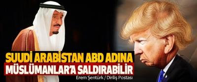 Suudi Arabistan ABD Adına Müslümanlar'a Saldırabilir