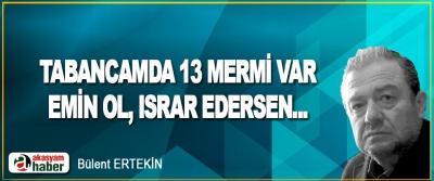 Tabancamda 13 Mermi Var. Emin Ol, Israr Edersen...