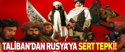 Taliban'dan Rusya'ya Sert Tepki!