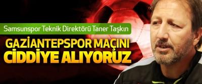 Taner Taşkın: Gaziantepspor Maçını Ciddiye Alıyoruz