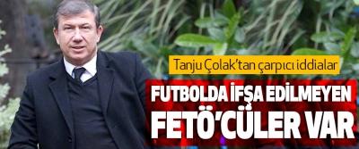 Tanju Çolak'tan çarpıcı iddialar