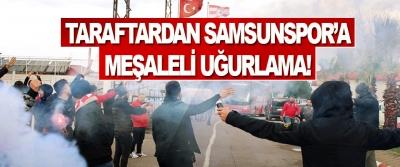 Taraftardan Samsunspor'a Meşaleli Uğurlama!