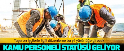 Taşeron İşçilerle ilgili düzenleme bu yıl yürürlüğe girecek