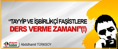 """""""Tayyip Ve İşbirlikçi Faşistlere Ders Verme Zamanı"""" (!)"""