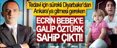 Tedavi için sürekli Diyarbakır'dan Ankara'ya gitmesi gereken Ecrin bebek'e Galip Öztürk sahip çıktı!