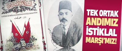 Tek Ortak Andımız 'İstiklal Marşı'mız!