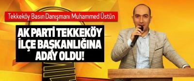 Tekkeköy Basın Danışmanı Muhammed Üstün Ak Parti Tekkeköy ilçe başkanlığına aday oldu!