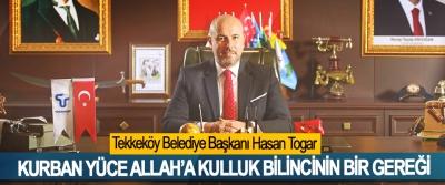 Tekkeköy Belediye Başkanı Hasan Togar; Kurban Yüce Allah'a Kulluk Bilincinin Bir Gereği