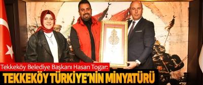 Tekkeköy Belediye Başkanı Hasan Togar: Tekkeköy Türkiye'nin Minyatürü