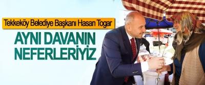 Tekkeköy Belediye Başkanı Hasan Togar;  Aynı Davanın Neferleriyiz