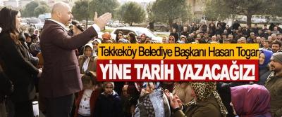 Tekkeköy Belediye Başkanı Hasan Togar Yine Tarih Yazacağız!