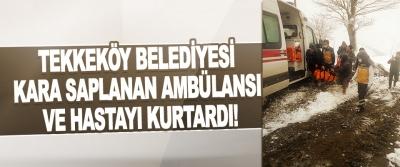 Tekkeköy Belediyesi Kara Saplanan Ambülansı Ve Hastayı Kurtardı!