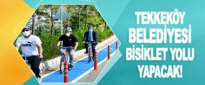 Tekkeköy Belediyesi Bisiklet Yolu Yapacak!