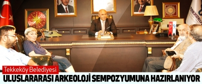 Tekkeköy Belediyesi Uluslararası Arkeoloji Sempozyumuna Hazırlanıyor