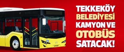 Tekkeköy Belediyesi Kamyon ve Otobüs Satacak!