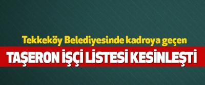 Tekkeköy Belediyesinde kadroya geçen Taşeron İşçi Listesi Kesinleşti