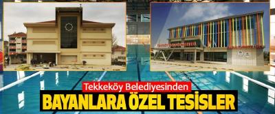 Tekkeköy Belediyesinden Bayanlara Özel Tesisler