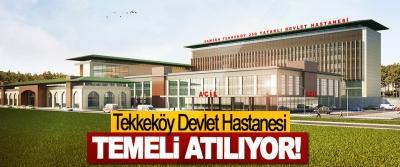 Tekkeköy Devlet Hastanesi Temeli Atılıyor!
