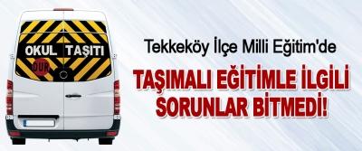 Tekkeköy İlçe Milli Eğitim'de taşımalı eğitimle ilgili sorunlar bitmedi!