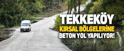 Tekkeköy Kırsal Bölgelerine Beton Yol Yapılıyor!
