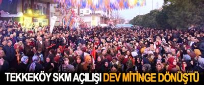 Tekkeköy SKM Açılışı Dev Mitinge Dönüştü