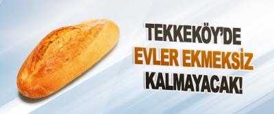 Tekkeköy'de Evler Ekmeksiz Kalmayacak!